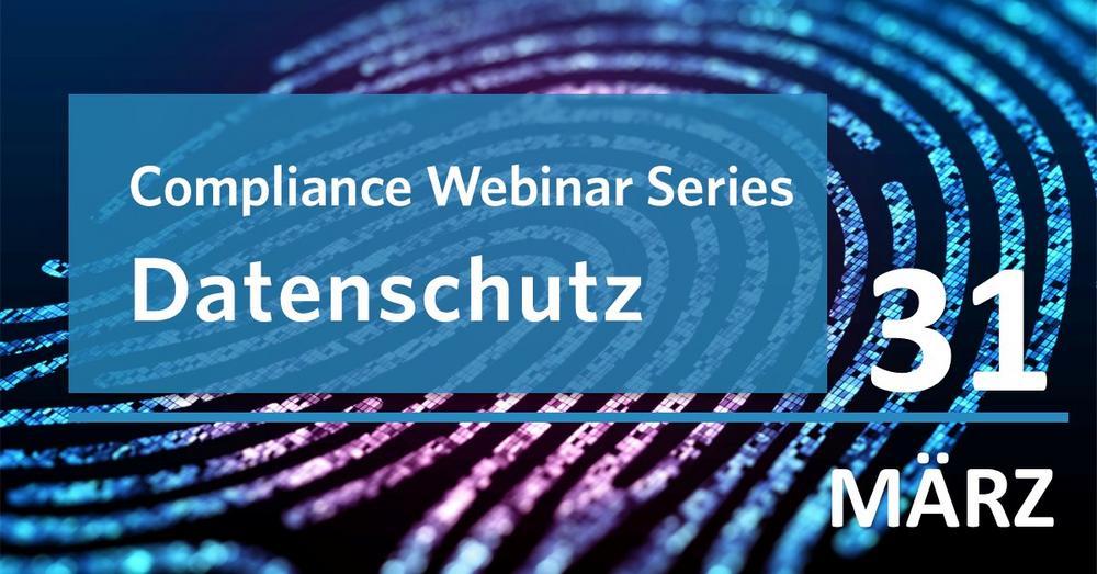 Compliance Webinar Series: Datenschutz-Compliance – Was Sie 2021 wissen müssen. (Webinar | Online)