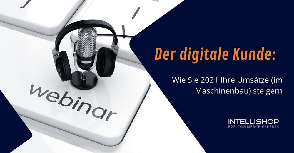 Der digitale Kunde: Wie Sie 2021 Ihre Umsätze (im Maschinenbau) steigern (Webinar | Online)