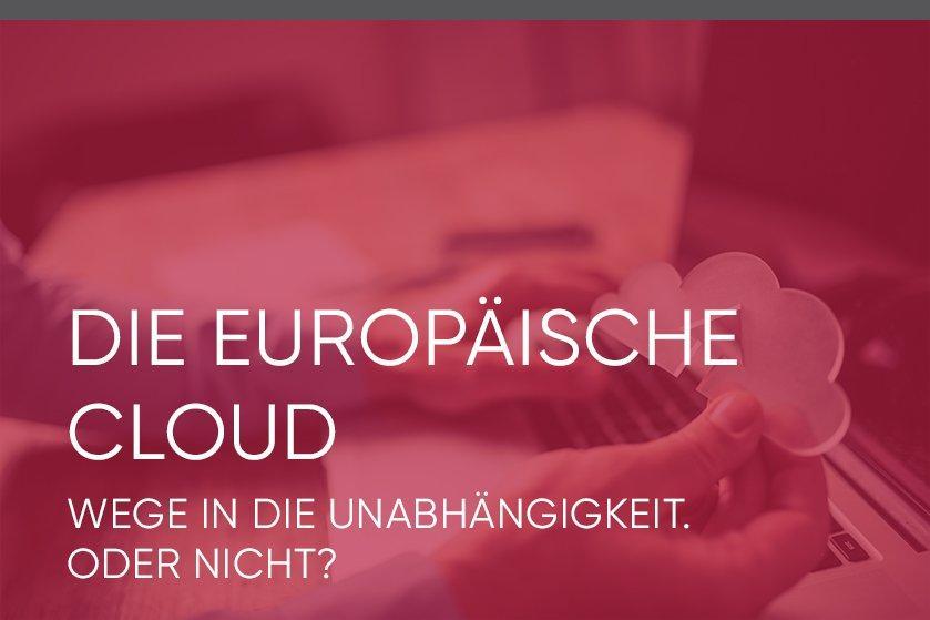 Die europäische Cloud – Wege in die Unabhängigkeit. Oder doch nicht? (Webinar | Online)